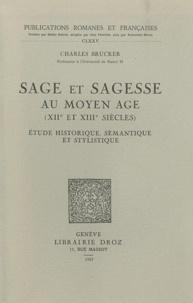 Charles Brucker - Sage et sagesse au Moyen Age (XIIe et XIIIe siècles) - Etude historique, sémantique et stylistique.
