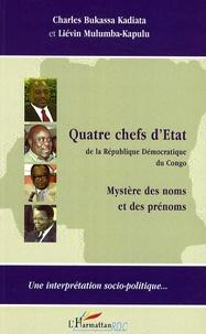 Charles Bukassa Kadiata et Liévin Mulumba-Kapulu - Quatre chefs d'Etat de la République Démocratique du Congo - Mystère des noms et des prénoms.