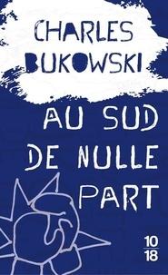 Charles Bukowski - Au sud de nulle part - Contes souterrains.