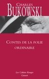 Charles Bukowski - Contes de la folie ordinaire.