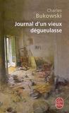 Charles Bukowski - Journal d'un vieux dégueulasse.