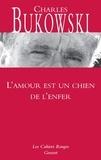 Charles Bukowski - L'amour est un chien de l'enfer.