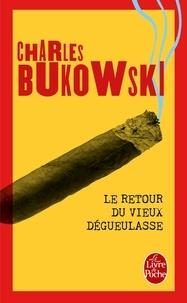 Charles Bukowski - Le Retour du vieux dégueulasse.
