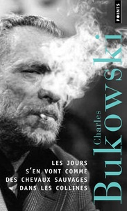 Charles Bukowski - Les jours s'en vont comme des chevaux sauvages dans les collines.