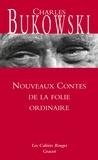 Charles Bukowski - Les nouveaux contes de la folie ordinaire.