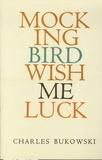 Charles Bukowski - Mockingbird Wish Me Luck.
