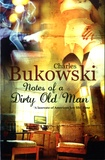 Charles Bukowski - Notes of a Dirty Old Man.