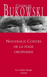 Charles Bukowski - Nouveaux contes de la folie ordinaire.
