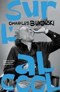 Charles Bukowski - Sur l'alcool.