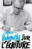 Charles Bukowski - Sur l'écriture.