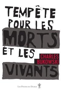 Charles Bukowski - Tempête pour les morts et les vivants.