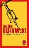Charles Bukowski - Un carnet taché de vin - Inédits, 1944-1990.