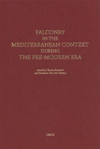 Charles Burnett et Baudouin Van den Abeele - Falconry in the Mediterranean Context During the Pre-Modern Era.