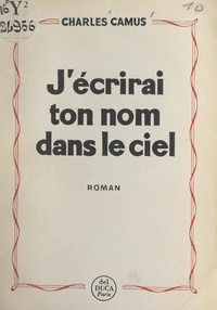 Charles Camus - J'écrirai ton nom dans le ciel.