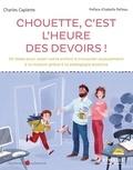 Charles Caplette - Chouette, c'est l'heure des devoirs ! - 50 idées pour aider votre enfant à travailler joyeusement à la maison grâce à la pédagogie positive.