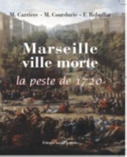 Charles Carrière et Marcel Courdurié - Marseille, ville morte - La peste de 1720.