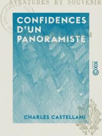 Charles Castellani - Confidences d'un panoramiste - Aventures et souvenirs.
