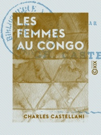 Charles Castellani - Les Femmes au Congo.