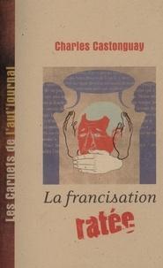 Charles Castonguay - La francisation ratée.