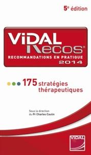 Charles Caulin - Vidal Recos, recommandations en pratique - 175 stratégies thérapeutiques.