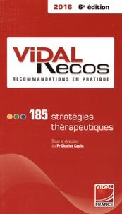 Charles Caulin - Vidal recos, recommandations en pratique - 185 stratégies thérapeutiques.
