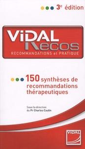 Charles Caulin - Vidal recos - 150 Synthèses de recommandations thérapeutiques.