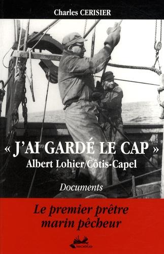 """Charles Cerisier - """"J'ai gardé le cap"""" - Albert Lohier/Côtis-Capel. 1 DVD"""