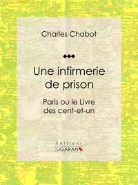 Charles Chabot et  Ligaran - Une infirmerie de prison - Paris ou le Livre des cent-et-un.