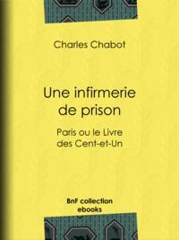 Charles Chabot - Une infirmerie de prison - Paris ou le Livre des Cent-et-Un.