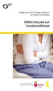 Charles Chapron et Yasmine Candau - Idées recues sur l'endométriose.