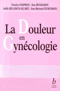 Charles Chapron et Jean-Bernard Dubuisson - La douleur en gynécologie.