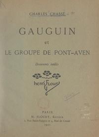 Charles Chassé et  Collectif - Gauguin et le groupe de Pont-Aven - Documents inédits.