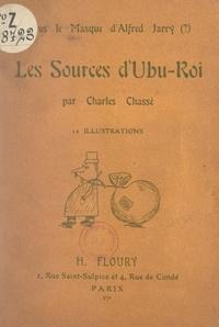 Charles Chassé - Sous le masque d'Alfred Jarry (?), les sources d'Ubu-roi - 12 illustrations.