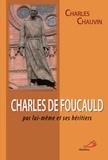 Charles Chauvin - Charles de Foucauld - Par lui-même et ses héritiers.