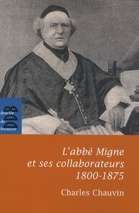 Charles Chauvin - L'abbé Migne et ses collaborateurs (1800-1875).
