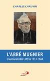 Charles Chauvin - L'abbé Mugnier - L'aumônier des Lettres (1853-1944).