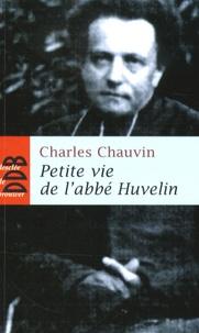 """Charles Chauvin - Petite vie de l'abbé Henri Huvelin (1838-1910) - Un """"moine"""" dans la cité."""