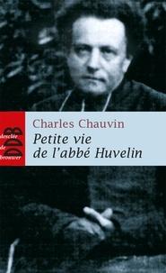 Charles Chauvin - Petite vie de l'abbé Huvelin.