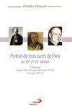 Charles Chauvin - Portraits de trois curés de Paris aux XIXe et XXe siècles - Ernest Jouin, Eugène Edmond Loutil, alias Pierre l'Ermite, Georges Chevrot.