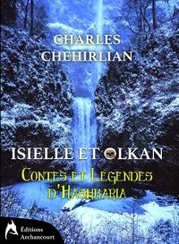 Charles Chehirlian - Contes et Légendes d'Hashkaria Tome 1 : Isielle et Olkan.