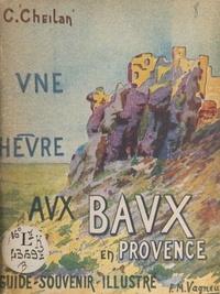 Charles Cheilan - Une heure aux Baux-en-Provence - Guide-souvenir illustré.