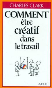 Charles Clark - Comment être créatif dans le travail.