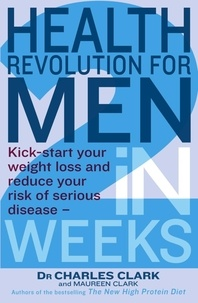 Charles Clark et Maureen Clark - Health Revolution For Men - Kick-start your weight loss and reduce your risk of serious disease - in 2 weeks.