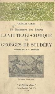 Charles Clerc et Felix Klein - La vie tragi-comique de Georges de Scudéry - Un matamore des lettres.