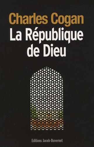 Charles Cogan - La République de Dieu - Regards politiques d'un américain sur les Etats-Unis et l'Islam.