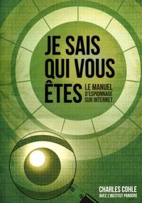 Charles Cohle - Je sais qui vous êtes - Le manuel d'espionnage sur Internet.