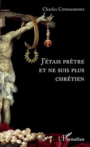 Charles Condamines - J'étais prêtre et ne suis plus chrétien.
