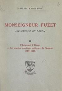 Charles Cordonnier - Monseigneur Fuzet, archevêque de Rouen (2). L'épiscopat à Rouen et les grandes questions politiques de l'époque, 1899-1915.