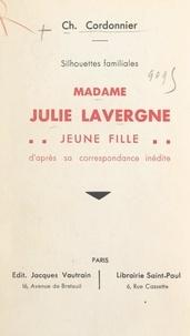 Charles Cordonnier - Silhouettes familiales : Madame Julie Lavergne jeune fille - D'après sa correspondance inédite.