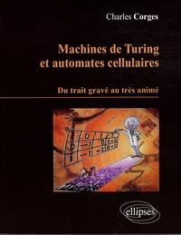 Charles Corges - Machines de Turing et automates cellulaires - Du trait gravé au très animé.
